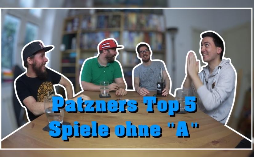 "Topliste | Patzners Top 5 Spiele ohne""A"""